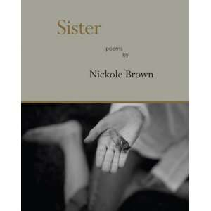 Sister: Poems (9781597090896): Nickole Brown: Books