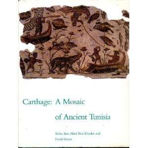Carthage: A Mosaic of Ancient Tunisia: Aicha Ben Abed Ben Khader