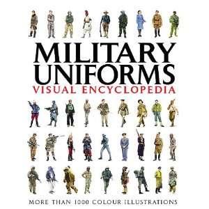 MILITARY UNIFORMS VISUAL ENCYCLOPEDIA (9781907446993