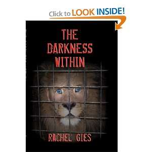 The Darkness Within: Rachel Gies: 9780970996022:  Books