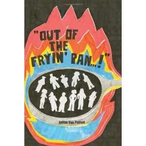Out of the Fryin Pan! (9781425757847): Anton Van Putten: Books