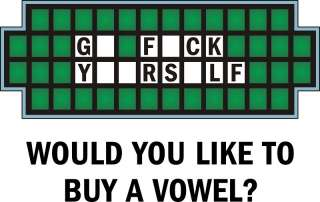 GO F#*CK YOURSELF, BUY A VOWEL? Funny, Crude T Shirt