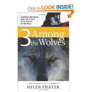 Among the Wolves A Couple and Their Dog Live a Year with Wolves in