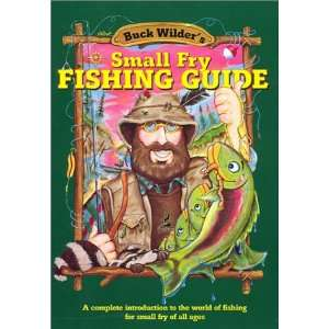 Buck Wilders Small Fry Fishing Guide A Complete