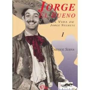 Jorge El Bueno La Vida de Jorge Negrete, Volumen 1 (3