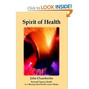 Spirit of Health (9781425911867): John Chamberlin: Books
