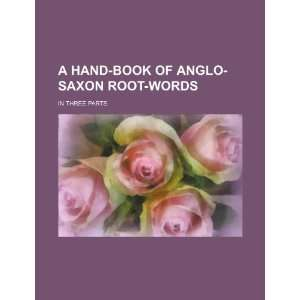 Saxon root words; in three parts (9781231230343) Books Group Books
