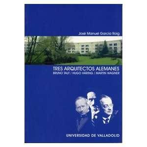 Tres arquitectos alemanes Bruno Taut, Hugo Häring, Martin Wagner