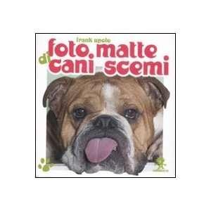 Foto matte di cani scemi (9788862370387) Frank Upolo