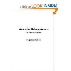 Wonderful Balloon Ascents (9781404340244): Fulgence Marion