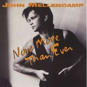 Now More Than Ever John Cougar Mellencamp Music
