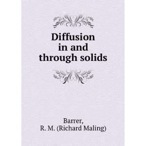 Diffusion in and through solids R. M. (Richard Maling) Barrer Books