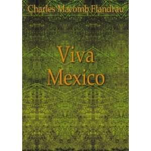 Viva Mexico. No. 34 Charles Macomb Flandrau Books