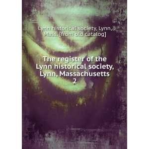 Lynn, Mass. [from old catalog] Lynn historical society Books