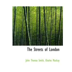of London (9781140000792): John Thomas Smith, Charles Mackay: Books