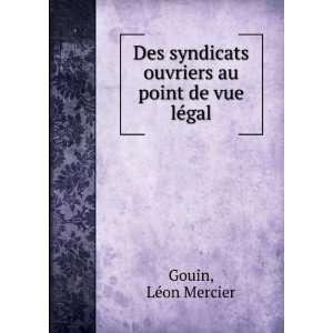 Des syndicats ouvriers au point de vue légal: Léon