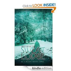 Meet Me At The Sweat Lodge: Vincent Kevin Jones:  Kindle