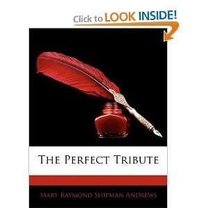 Perfect Tribute (9781141506897): Mary Raymond Shipman Andrews: Books