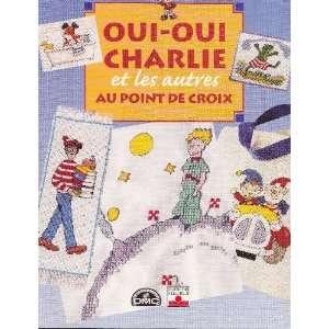 Oui oui charlie au point de croix (9782215071716): Souter: Books