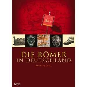 Die Römer in Deutschland (9783806220674): Andreas Thiel: Books