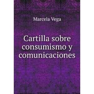 Cartilla sobre consumismo y comunicaciones Marcela Vega Books