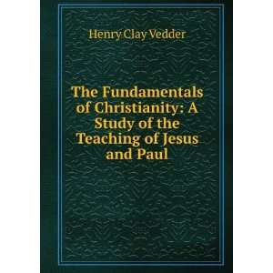 Study of the Teaching of Jesus and Paul: Henry Clay Vedder: Books