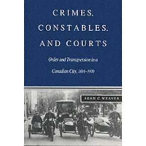 Crimes, Constables, and Courts (9780773512757) John C. Weaver Books