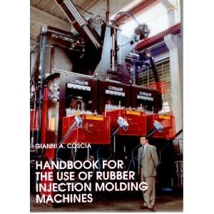 the Use of Rubber Injection Molding Machines Gianni A. Coscia Books