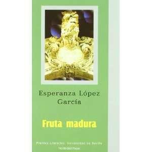 FRUTA MADURA (9788447209859): ESPERANZA LOPEZ GARCIA