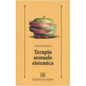 Terapia sessuale sistemica (9788860303356): Ulrich Clement