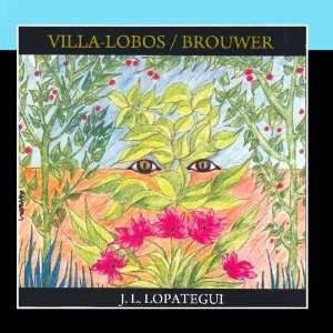 Villa Lobos y Brouwer: José Luis Lopàtegui: Music