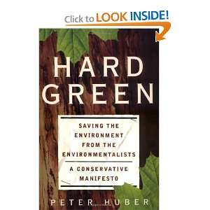 Hard Green: Saving the Environment from the Environmentalists