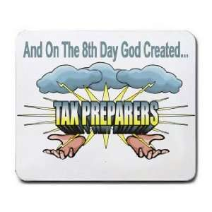 And On The 8th Day God Created TAX PREPARERS Mousepad
