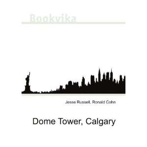 Dome Tower, Calgary: Ronald Cohn Jesse Russell: Books