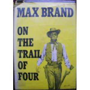 On the trail of four, Max Brand Books