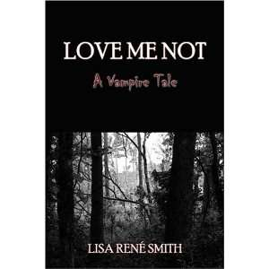 Love Me Not: A Vampire Tale (9781413721119): Lisa Rene