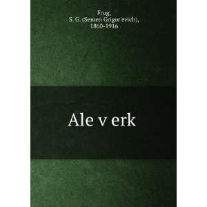 Ale ṿerḳ: S. G. (Semen Grigorʹevich), 1860 1916 Frug: Books
