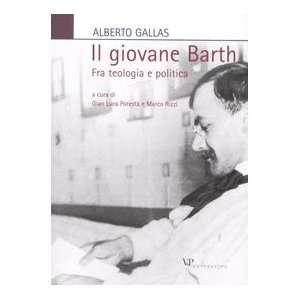 Barth. Fra teologia e politica (9788834350133): Alberto Gallas: Books