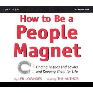 How to Be a People Magnet: Finding Friends and Lovers and