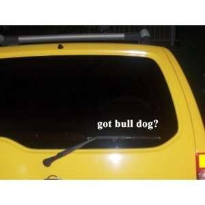 got bull dog? Funny decal sticker Brand New