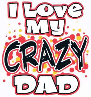 LOVE MY CRAZY DAD Cute Girls Boys Kids Funny T Shirt