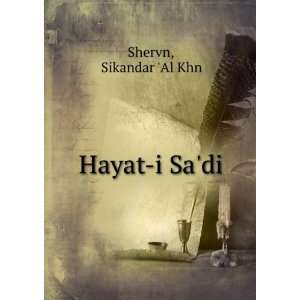 REPRINT** Hayat i Sadi: Shervn. Sikandar Al Khn ***NOTE: THIS IS A