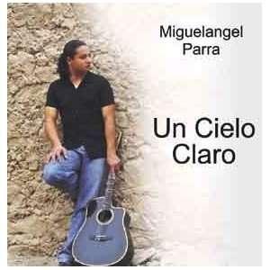 Un Cielo Claro Miguel Angel Parra Music