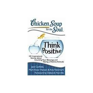 Chicken Soup for the Soul Think Positive 101 Inspirational Stories