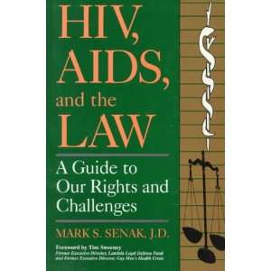 HIV, AIDS, And the Law A Guide to Our Rights and Challenges Mark S