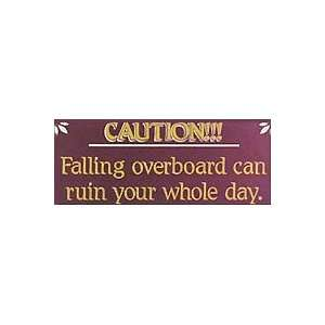 Falling Overboard Can Ruin Your Whole Day Wooden Sign