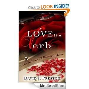 Love Is A Verb. 1,001 Actions Of Romantic Love David J. Preston