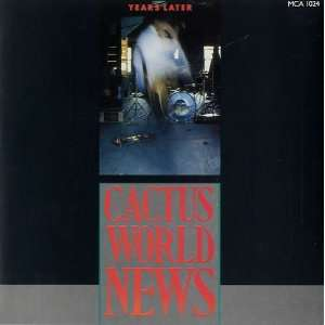 Years Later Cactus World News Music