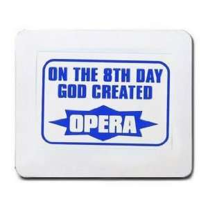 ON THE 8TH DAY GOD CREATED OPERA Mousepad