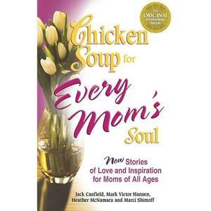 Chicken Soup for Every Moms Soul 101 New Stories of